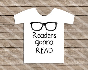 Readers Gonna Read Digital Downloads for iron-ons, heat transfer, Scrapbooking, Cards, Tags, Signs, DIY, YOU PRINT
