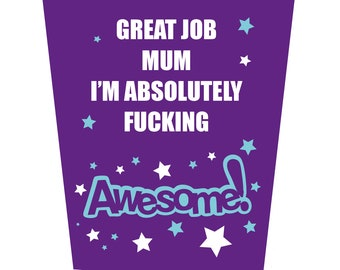 Mum Well Done! I'm Absolutely F**king Awesome Mother's Day Card