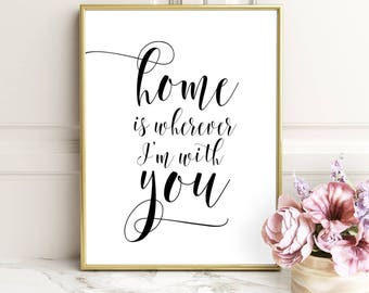 Home is Wherever I'm With You Printable, Printable, home is wherever im with you, house warming gift, quote wall decor, INSTANT DOWNLOAD ART