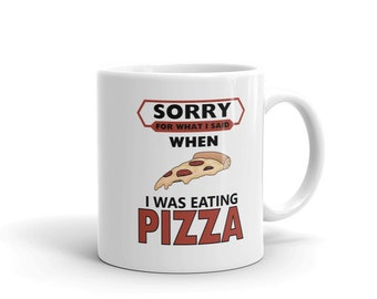 Funny Pizza Night Coffee Mug, Sorry for What I Said When I was Eating Pizza
