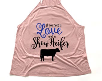 All you need is love and a show heifer high neck tank - show heifer top