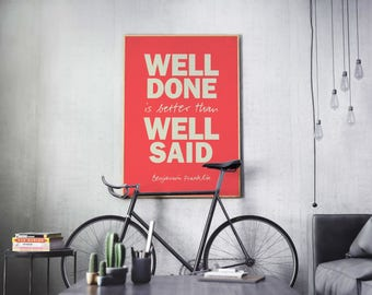 Well done is better than well said. Benjamin Franklin motivational, inspirational quote print
