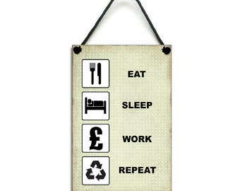 Eat Sleep Work Repeat Fun Gift Handmade Wooden Home Sign/Plaque 387