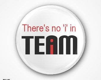 There's no i in Team Pin Badge or Magnet. Available as a 2.5cm Badge or a 3.8cm Badge or Magnet