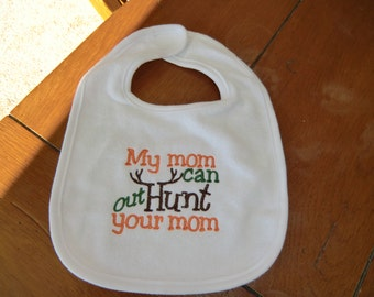 Embroidered Baby Bib - My Mom can out Hunt your Mom - White Bib