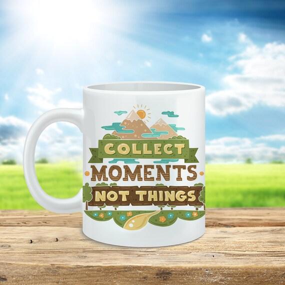 Coffee Mug Collect Moments Not Things Cup - Quote Mug - Motivational Mug