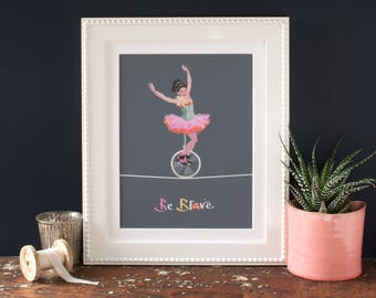 Ballerina unicycle print,wall art print,gift idea for her,girls motivational giclée print,be brave, circus performer, in tutu, lettering art
