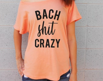 Bach Shit Crazy Flowy Tee | Flowy Bachelorette Party Shirts | Nashville Bachelorette Shirts | Nashville Tees | Wide Neck Shirts | Bach Tee