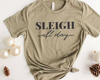 Christmas Gift, Sleigh All Day Shirt, Gift for Her, Christmas Shirt, Funny Christmas Shirts, Women's Christmas Shirt, holiday shirts