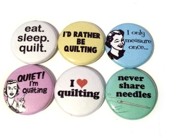 Funny Quilting Buttons | Gift for Quilters | Quilting Magnets | Quilting Badges