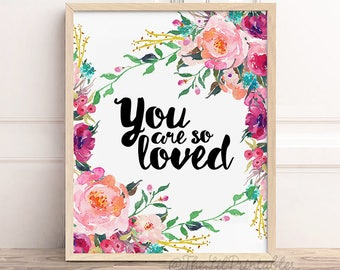 You Are So Loved Printable, Floral Wall Art Printable, Nursery Wall Art, Teen Wall Art, Home Wall Art Decor, Floral Quote Printable