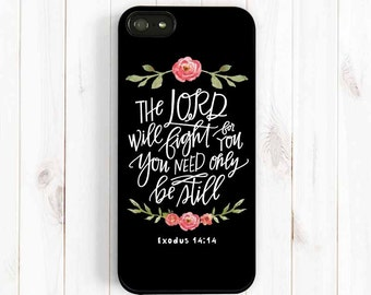 The Lord will Fight for You, Be Still Bible Verse Scripture Quote iPhone 7 6 Plus 5s 5c 5 Case, Samsung Galaxy S3 S4 S5 , Exodus 14:14 Qt33