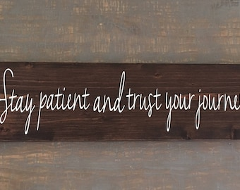 Stay patient and trust your journey wood sign