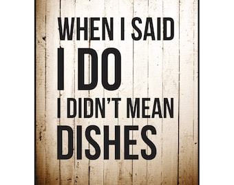 When I Said I Do I Didn't Mean Dishes Printed Wood Sign Wall Decor 12x15