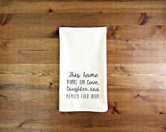 This Home Runs On Love, Laughter, and Really Cold Beer Decorative Kitchen Towel - Unbleached Cotton Muslin