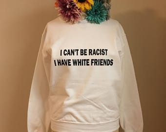 Can't Be Racist Crewneck Sweatshirt