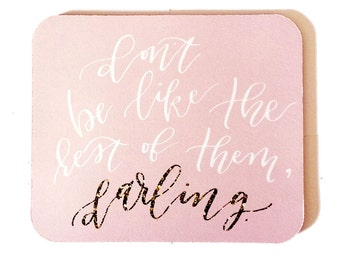 Don't Be Like the Rest of Them, Darling mouse pad