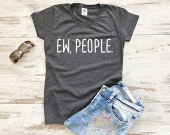 Ew People T Shirt, Funny Tshirts, T Shirts for Women, Hipster Clothing, Hipster Tshirt, Womens Tshirts Funny Graphic Tees for Women, T Shirt