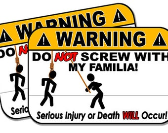 "Do Not Screw with my Familia!  2 pack  Funny Warning Stickers for Vehicles, Tool Boxes, Lunch Boxes, Bumper Stickers,  each is 4"" wide"