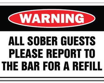 All Sober Guests Report To Bar For Refill Warning Sign Gag Novelty Gift Funny