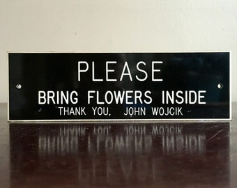 Please Bring Flowers Inside. Vintage Black and White Plastic Sign.