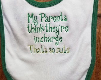 My Parents think they're in charge.. That's so cute White Baby Bib with Green Trim and Green thread and multi color thread