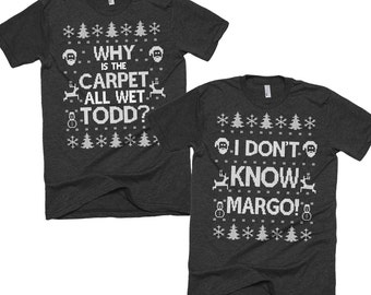 Matching Couple Christmas Shirt Set - Why is the Carpet All Wet Todd I Don't Know Margo - American Apparel Unisex Tees - Item 2724 & 2725