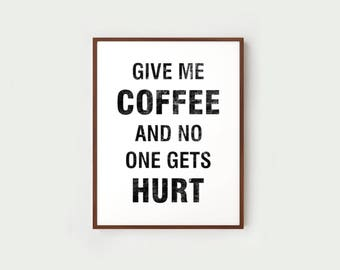 Give me coffee and no one gets hurts digital printable art | Large black and white motivational quote wall prints, Modern decor | 5 sizes