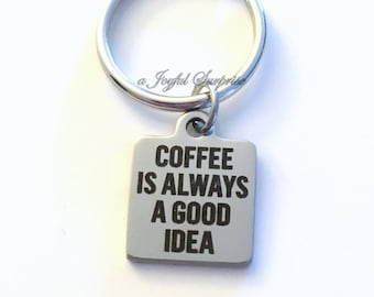 Coffee Key Chain, Coffee is always a good idea KeyChain Male Coworker for man keyring Christmas present secret santa Funny Boss Gift Uncle