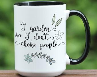 I garden so I don't choke people / coffee mug / gardening / gifts for gardeners / custom coffee mug / funny coffee mug / gifts for mom