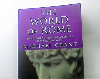 The World of Rome, The History of the Roman Empire from 133 BC to AD 217 Michael Grant