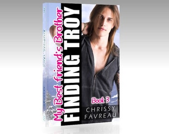 My Best Friend's Brother: Finding Troy (A YA Romantic Comedy), Book 3. Funny. Shocking. Bawdy. - MOBI file for Kindle