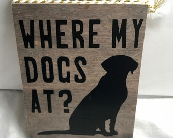 """Upcycled wood sign, """"Where my dogs at?"""""""