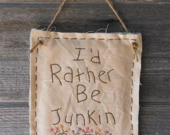 "Primitive Stitchery, Primitive Decor, Farmhouse Decor, Rustic Decor, Hand Stitched, ""I'd Rather Be Junkin"", Door Knob or Cupboard Hanger"