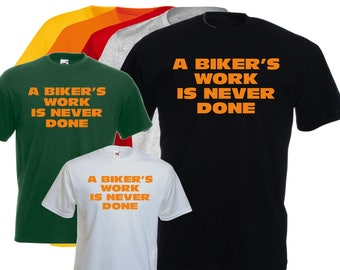 humorous t-shirt A BIKER's work is never done.