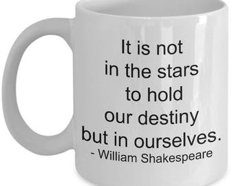 Shakespeare quote mug, plain text, It is not in the stars to hold our destiny, but in ourselves, literary mug