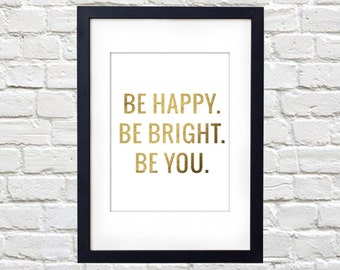 Be Happy. Be Bright. Be You. Printable