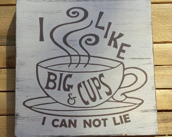I Like Big Cups and I can not Lie Painted Wood Sign, Coffee Lovers Sign, Coffee Sayings, Coffee Quotes, Funny, Humorous Signs, Kitchen Decor
