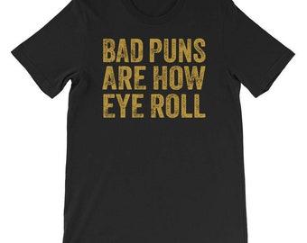 Punny Shirt, Puns Shirt, Pun Shirt, Funny Pun Shirt, Punny Gifts, Bad Puns, How Eye Roll, Geeky Shirt, Funny Sarcasm Shirts, Joke Shirt, Pun