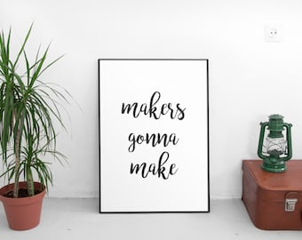 Makers Gonna Make, Motivational Poster, Art Print, Black And White, Minimalist Wall Art, Home Decor, Printable Poster, Typography