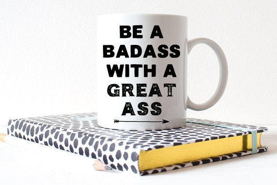Coffee Mug Be A Badass With a Great Ass - Fitness Workout Healthy Lifestyle Mug - Workout Motivation