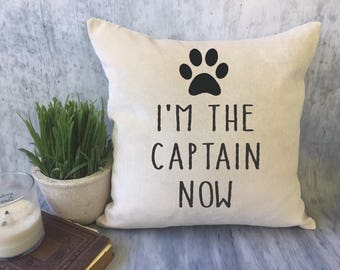 dog pillow, I'm the captain now, funny decorative throw pillow cover, dog lover gift, new dog gift