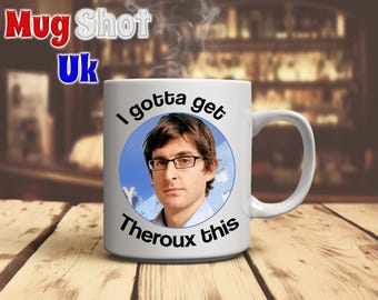 "Louis Theroux ""I gotta get Theroux this"" Coffee Mug"