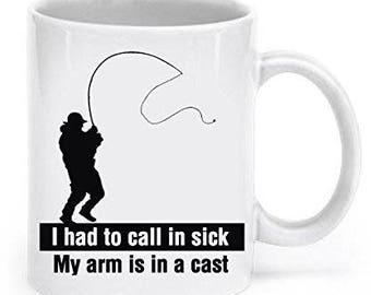 Funny Fishing Mugs, I Had To Call in Sick , My Arm is in a Cast, Fishing Gifts,  Fishing Mug, Funny Fishing Mug, Fishing Coffee mug