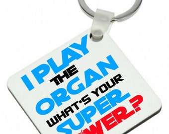 I Play The ORGAN What's Your SUPER POWER Keyring
