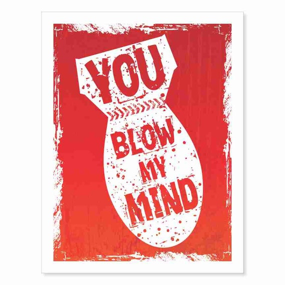 Typography Art Print - You Blow My Mind - white on red orange - WWII Fat Man bomb - painterly distressed grunge - earth shattering kaboom