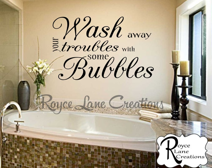 Bathroom Wall Decor- Wash Away Your Troubles with Some Bubbles Bathroom Wall Decal- Bathroom Art- Bathroom Decor-Bathroom Wall Decor