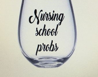 Nursing school wine glass nursing school gift. Nursing school probs. Nurse student. Student nurse gift. Nurse wine glass. Rn wine glass.