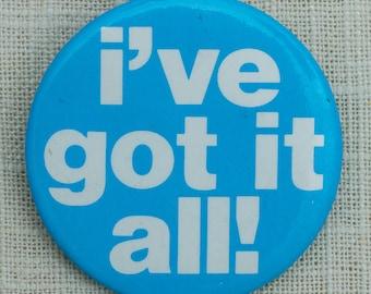 I've Got It All Button Vintage Blue Pin-Back Button Vtg Pin 7EE