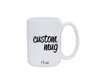 Custom Mug, Personalized Mug, 15 oz mug, Custom Design Mug, Coffee Mug, Classic Mug, C Handle